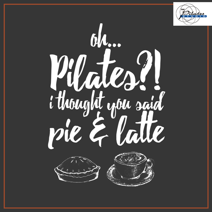 Did we hear that right? Pilates or Pie & Latte? :P  Contact us for queries on: 9099433422/07940040991 http://www.pilatesaltitude.com/